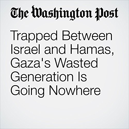 Trapped Between Israel and Hamas, Gaza's Wasted Generation Is Going Nowhere copertina