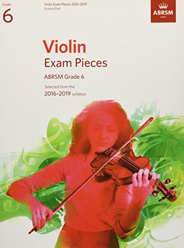 Violin Exam Pieces 2016-2019, ABRSM Grade 6, Score & Part: Selected from the 2016-2019 syllabus (ABRSM Exam Pieces)