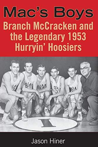 Mac's Boys: Branch McCracken and the Legendary 1953 Hurryin' Hoosiers (Quarry Books)