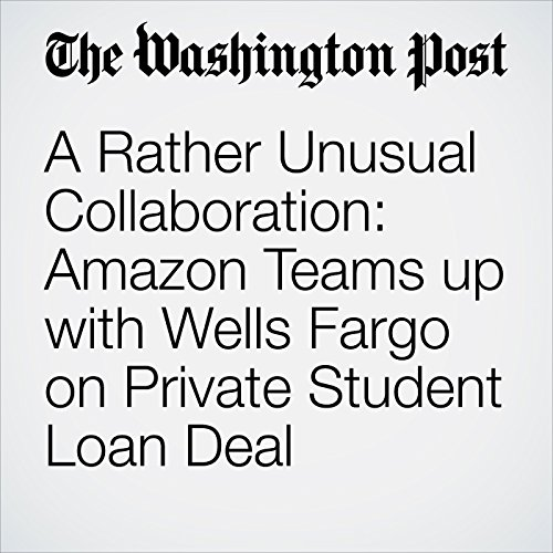 A Rather Unusual Collaboration: Amazon Teams up with Wells Fargo on Private Student Loan Deal cover art