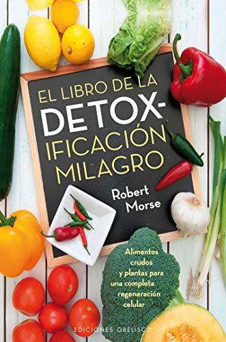El libro de la detoxificación milagro (SALUD Y VIDA NATURAL)