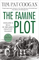 The Famine Plot: England's Role in Ireland's Greatest Tragedy by Tim Pat Coogan(2013-09-24)
