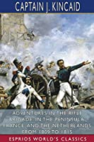 Adventures in the Rifle Brigade, in the Peninsula, France, and the Netherlands From 1809 to 1815 (Esprios Classics)