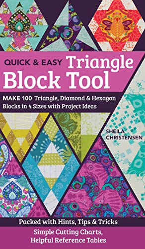 The Quick & Easy Triangle Block Tool: Make 100 Triangle, Diamond & Hexagon Blocks in 4 Sizes with Project Ideas; Packed with Hints, Tips & Tricks; Simple ... Helpful Reference Tables (English Edition)