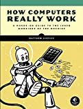 How Computers Work: From Amps to Apps: A Hands-On Guide to the Inner Workings of the Machine