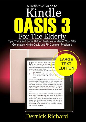 A Definitive Guide to KINDLE  OASIS 3 For the Elderly: Tips, Tricks and Some Hidden Features to Master Your 10th Generation Kindle Oasis and Fix Common Problems (English Edition)