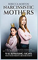 Narcissistic Mothers: How to Survive a Narcissistic Mother and Quickly Recover from CPTSD and Emotional Abuse - 9 Surprising Signs that Your Parents Are Narcissists (Narcissism)