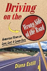 Driving on the Wrong Side of the Road: Humorous Views On Love, Lust, & Lawncare Kindle Edition