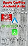 Apple CarPlay Android Auto - Ultimate List of the Essential Tips and Tricks (Bonus: Siri and Google Assistant Commands) (English Edition)