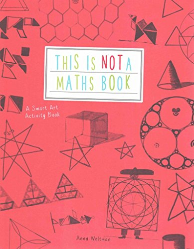 This Is Not A Maths Book A Smart Art Activity Book By Author Anna Weltman Published On April 2015