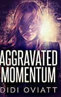 Aggravated Momentum: Clear Print Hardcover Edition