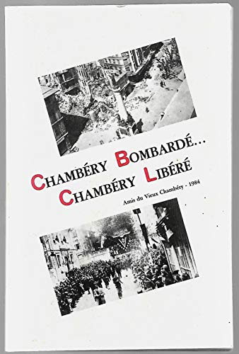 Chambéry bombardé, Chambéry libéré : Documents et témoignages