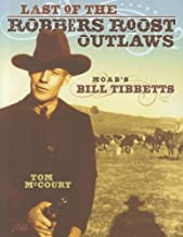 Last of the Robbers Roost Outlaws: Moab s Bill Tibbetts