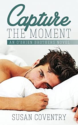 Capture The Moment: An OBrien Brothers Novel: Volume 1