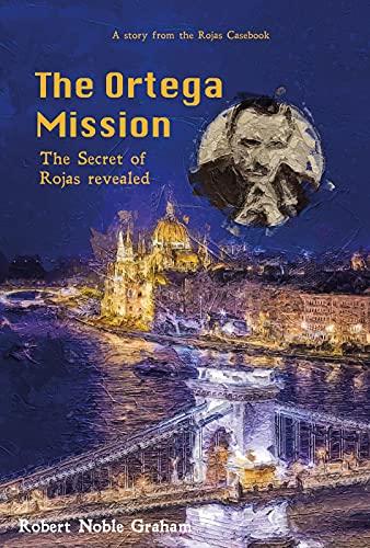 The Ortega Mission: The Secret of Rojas Revealed (English Edition)