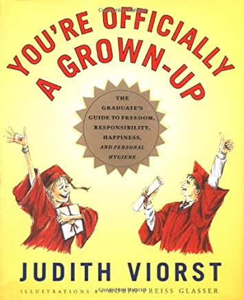 Youre Officially a Grown-Up: The Graduates Guide to Freedom, Responsibility, Happiness, Personal Hygiene, and the Conquest of Fear