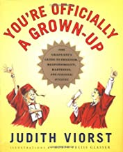 You're Officially a Grown-Up: The Graduate's Guide to Freedom, Responsibility, Happiness, Personal Hygiene, and the Conque...