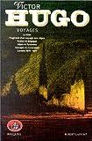 Victor Hugo, tome 7, Voyages - Le Rhin - Fragment d'un voyage aux Alpes - France et Belgique - Alpes et Pyrénées - Voyages et excursions - Carnets 1870-1871 - Laffont - 01/01/1987