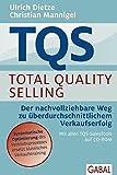 TQS Total Quality Selling: Der nachvollziehbare Weg zu überdurchschnittlichem Verkaufserfolg (Dein Business)