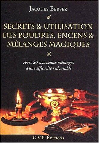 Secrets et utilisation des poudres, encens et mélanges magiques