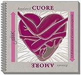 Cuore/Amore. 13 dichiarazioni d'amore senzaparole. Ediz. a spirale
