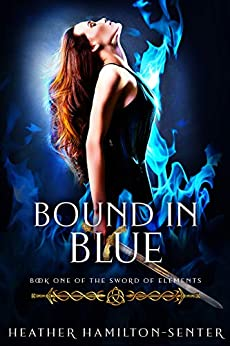 Bound In Blue: Book One Of The Sword Of Elements by [Heather Hamilton-Senter]