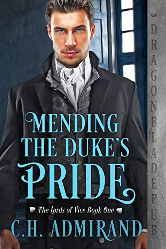 Mending the Duke's Pride (The Lords of Vice Book 1) by [C.H. Admirand]