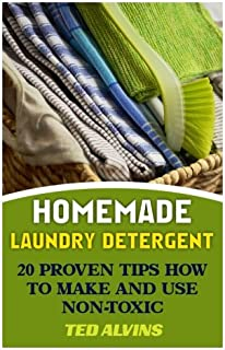 Homemade Laundry Detergent: 20 Proven Tips How to Make and Use Non-Toxic Detergent