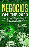 NEGOCIOS ONLINE 2020: Aprende las mejores maneras de ganar dinero por internet y alcanza la libertad financiera