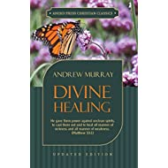 Divine Healing (Updated and Annotated): He gave them power against unclean spirits, to cast them out and to heal all manner of sickness and all manner ... 10:1 (Murray Updated Classics Book 3)