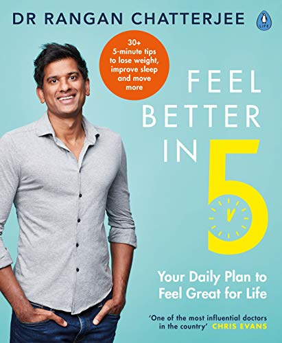 Feel Better In 5: Your Daily Plan to Feel Great for Life by [Rangan Chatterjee]