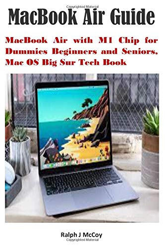 MacBook Air Guide: MacBook Air with M1 Chip for Dummies Beginners and Seniors, Mac OS Big Sur Tech Book