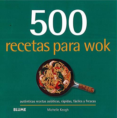 500 recetas para wok: Auténticas recetas asiáticas, rápid