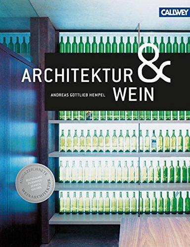Architektur & Wein: Ausgezeichnete Weinbauten in Deutschland, Österreich, der Schweiz und Stüdtirol