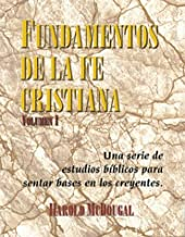 Fundamentos de La Fe Cristiana: Una Serie de Estudios Biblicos Para Sentar Bases En Los Creyentes / Principles of the Christian Faith (Spanish Edition) (Volume)