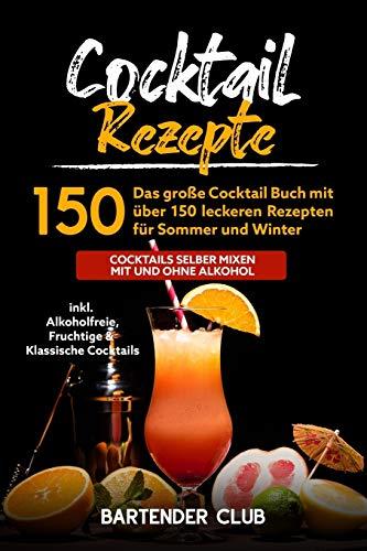 Das große Cocktail Buch mit über 150 leckeren Rezepten