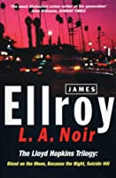 L.A. Noir: The Lloyd Hopkins Trilogy: Blood on the Moon, Because the Night, Suicide Hill