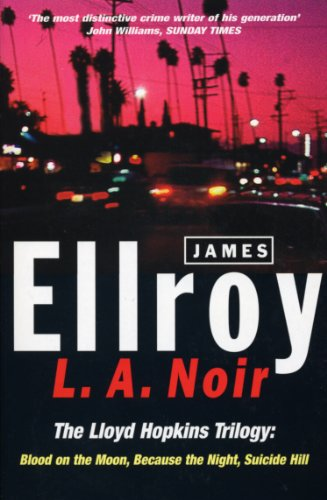 L.A. Noir: The Lloyd Hopkins Trilogy: Blood on the Moon, Because the Night, Suicide...