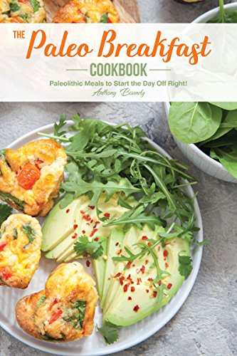 The Paleo Breakfast Cookbook: Paleolithic Meals to Start the Day Off Right! (English Edition)