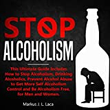 Stop Alcoholism: This Ultimate Guide Includes How to Stop Alcoholism, Drinking Alcoholics, Prevent Alcohol Abuse to Get More Self Alcoholism Control and Be Alcoholism Free, for Men and Women. -  Markus Tahiraj