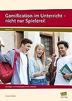 Gamification im Unterricht - nicht nur Spielerei!: Grundlagen und Praxisbeispiele fuer den Unterricht (5. bis 10. Klasse)
