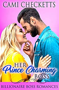 Her Prince Charming Boss: Billionaire Boss Romances by [Cami Checketts]