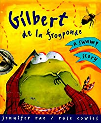 Gilbert De La Frogponde: A Swamp Story by Jennifer Rae and Rose Cowles