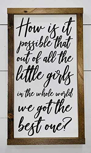 How Is It Possible That Out Of All The Little Girls. | Nursery Sign, Baby Shower Gift