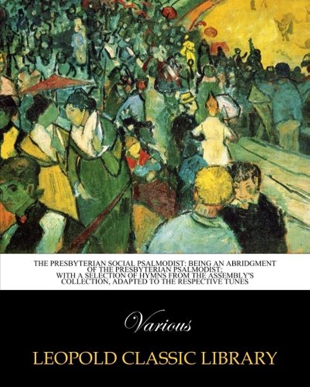 国民投票ロール者The Presbyterian social Psalmodist: being an abridgment of The Presbyterian Psalmodist; with a selection of hymns from the Assembly's collection, adapted to the respective tunes