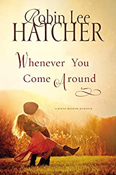 Whenever You Come Around (A King's Meadow Romance Book 2) by [Robin Lee Hatcher]