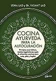 Cocina ayurveda para la autocuración. Principios ayurvédicos, recetas vegetarians y guía de alimentos curativos para vata, pitta y kapha (Nutrición y salud)