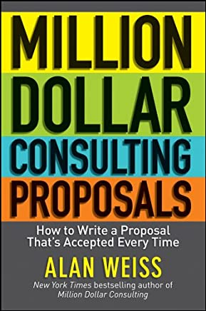 Million Dollar Consulting Proposals: How to Write a Proposal That's Accepted Every Time (English Edition)