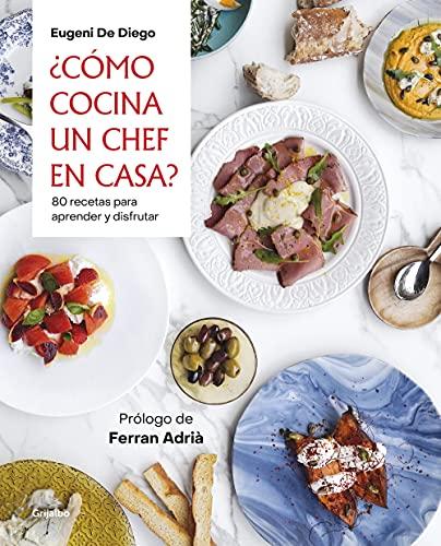 ¿Cómo cocina un chef en casa?: 80 recetas para aprender y disfrutar
