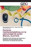 Factores Cardiometabólicos en la comunidad de Julián Blanco, Guerrero: Prevalencia de factores de riesgo en a población de Julián Blanco, Dos caminos,en el Estado de Guerrero